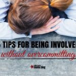 5 Tips For Being Involved Without Overcommitting