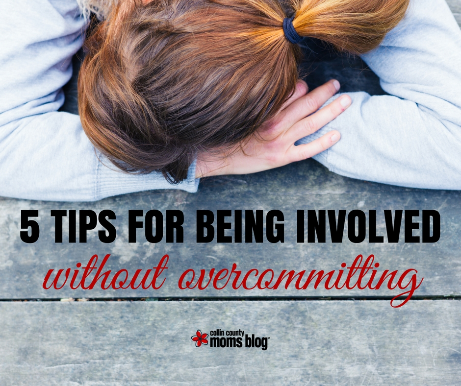 5-tips-being-involved-without-overcommitting-collin-county-moms-blog