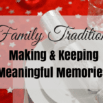 Family Traditions: Making and Keeping Meaningful Memories