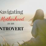 Navigating Motherhood as an Introvert