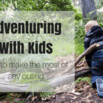 Adventuring With Kids: Tips to Make the Most of Any Outing