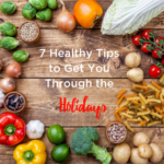 7 Healthy Tips to Get You Through the Holidays