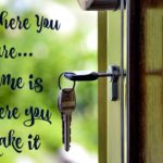 Be Where You Are…Home is Where You Make It