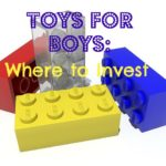 Toys for Boys: Where to Invest