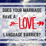 Does Your Marriage Have A Love Language Barrier?