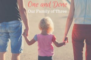 One and Done- Our Family of Three
