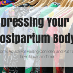 Dressing Your Postpartum Body: Boosting Confidence In An Uncertain Time