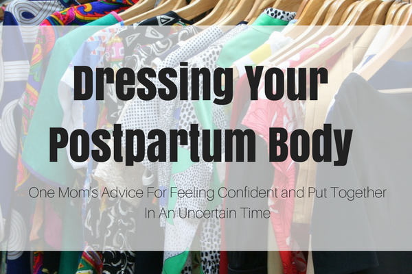 33761880fec Dressing Your Postpartum Body  Confidence In An Uncertain Time