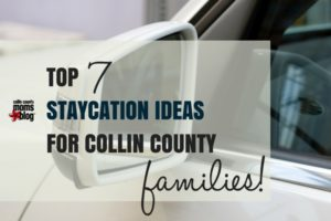 TOP STAYCATION IDEAS - Collin County Moms Blog