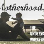Motherhood: The Undervalued Workforce
