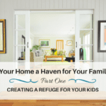 Is Your Home a Haven for your Family? Part 1 – Creating a Refuge for Your Kids