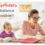 Mompreneurs:  Is balance possible?