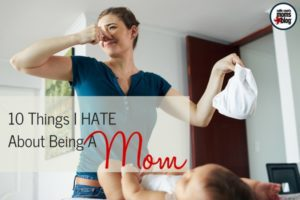 10 Things I HATE about being a mom - Collin County Moms Blog
