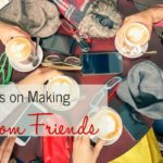 4 Tips on Making Mom Friends (Despite #MomLife)