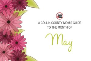 A MOM'S GUIDE TO THE MONTH OF MAY - Collin County Moms Blog