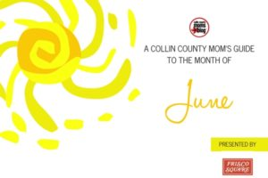 A MOM'S GUIDE TO THE MONTH OF June - Collin County Moms Blog