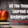 All The Things I Learned In Kindergarten