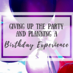 Giving Up the Party and Planning a Birthday Experience
