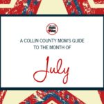 A Collin County Mom's Guide to the Month of July