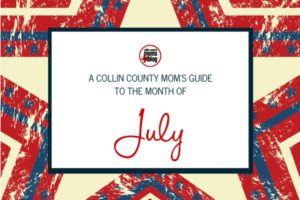 A MOM'S GUIDE TO THE MONTH OF July - Collin County Moms Blog