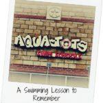 Aqua-Tots Swim Schools: A Swimming Lesson to Remember