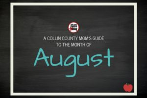 A MOM'S GUIDE TO THE MONTH OF August - Collin County Moms Blog