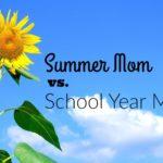 Summer Mom vs. School Year Mom