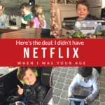 I Didn't Have Netflix When I Was Your Age