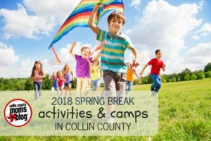 2018 spring break camps - Collin County Moms Blog