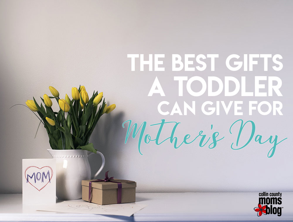 the best gifts a toddler can give for mothers day